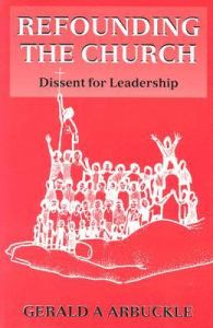 Refounding the Church : Dissent for Leadership