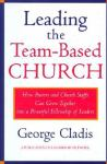 Leading the Team-Based Church : How Pastors and Church Staffs Can Grow Together into a Powerful Fellowship of Leaders A Leadership Network Publication