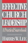Effective Church Leadership : A Practical Sourcebook