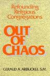 Out of Chaos : Refounding Religious Congregations