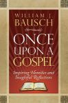 Once upon a Gospel : Inspiring Homilies and Insightful Reflections