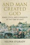 And Man Created God: Kings, Cults, and Conquests at the Time of Jesus