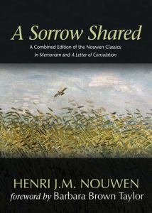 Sorrow Shared: A Combined Edition of the Nouwen Classics In Memoriam and a Letter of Consolation
