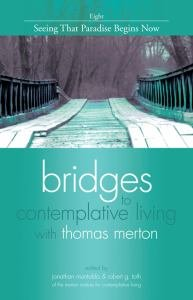 Seeing That Paradise Begins Now Revised Edition Book 8 Bridges to Contemplative Living with Thomas Merton