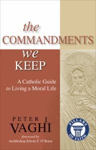 Commandments We Keep: A Catholic Guide to Living a Moral Life Pillars of Faith Series