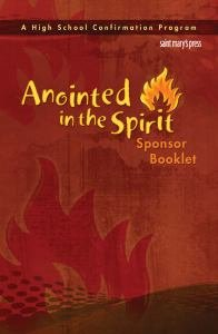 Anointed in the Spirit: Sponsor Booklet A High School Confirmation Program