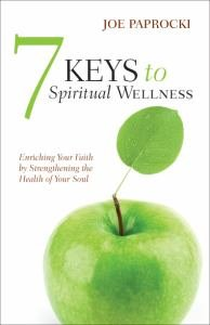 7 Keys to Spiritual Wellness: Enriching Your Faith by Strengthening the Health of your Soul