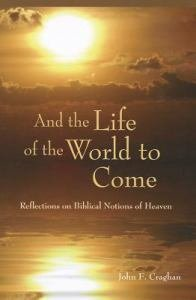 And the Life of the World to Come Reflections on Biblical Notions of Heaven