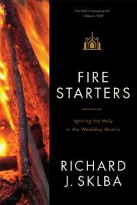 Fire Starters Igniting the Holy in the Weekday Homily