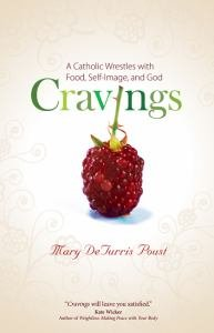 Cravings A Catholic Wrestles with Food, Self-Image, and God