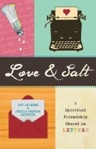 Love & Salt A Spiritual Friendship Shared in Letters