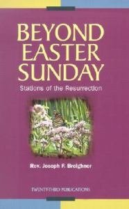 Beyond Easter Sunday : Stations of the Resurrection