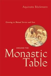 Around the Monastic Table--RB 31-42 : Growing in Mutual Service and Love