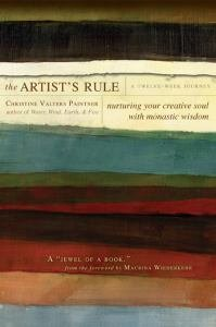 Artist's Rule: Nurturing Your Creative Soul with Monastic Wisdom