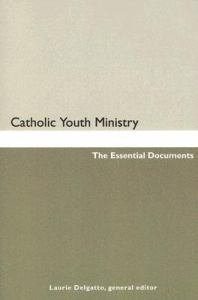 Catholic Youth Ministry : The Essential Documents
