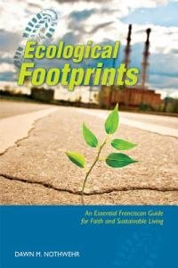 Ecological Footprints An Essential Franciscan Guide for Faith and Sustainable Living