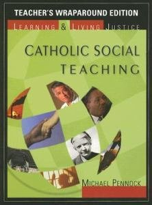 Catholic Social Teaching : Learning and Living Justice Teacher Wraparound Edition