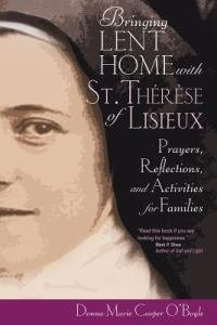 Bringing Lent Home with St Therese of Lisieux Prayers, Reflections, and Activities for Families