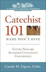 Catechist 101 Wade, Don't Dive - Feeling Comfortable and Confident in Your Role as Catechist Essential Catechist's Bookshelf