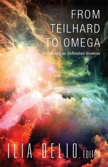 From Teilhard to Omega: Co-Creating an Unfinished Universe