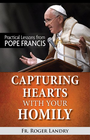 Capturing Hearts with Your Homily: Practical Lessons from Pope Francis