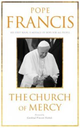 Pope Francis The Church of Mercy His First Book A Message of Hope to All People