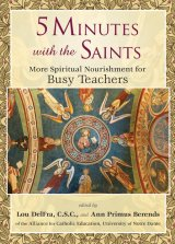 5 Minutes with the Saints: More Spiritual Nourishment for Busy Teachers