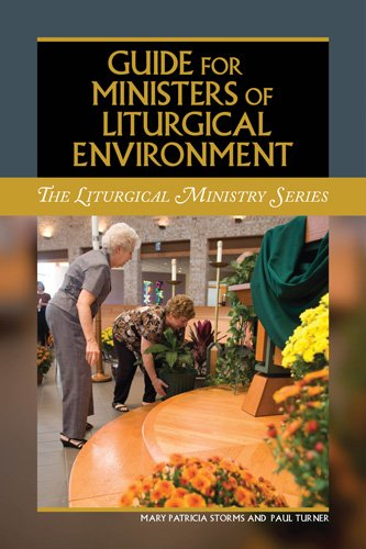 Guide for Ministers of Liturgical Environment Liturgical Ministry Series