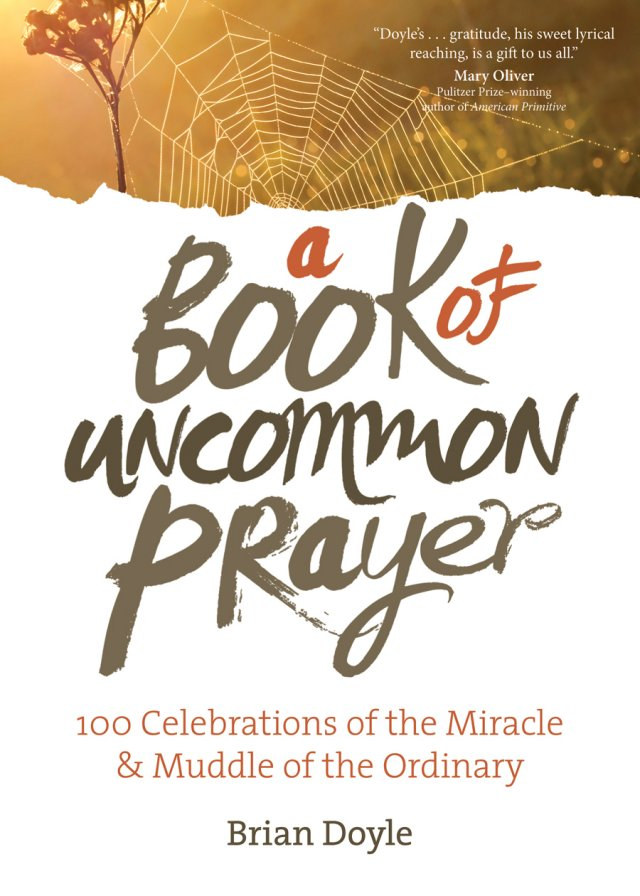 Book of Uncommon Prayer 100 Celebrations of the Miracle & Muddle of the Ordinary