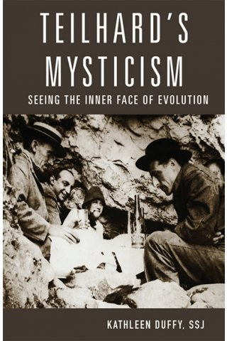 Teilhard's Mysticism Seeing the Inner Face of Evolution