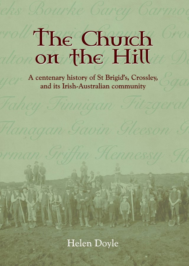 Church on the Hill: A Centenary History of St Brigid's, Crossley, and its Irish-Australian Community