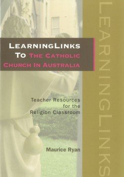 LearningLinks to the Catholic Church in Australia : Teacher Resources for the Religion Classroom