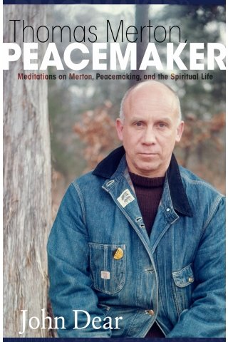 Thomas Merton, Peacemaker: Meditations on Merton, Peacemaking, and the Spiritual Life