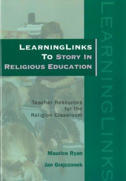 LearningLinks to Story in Religious Education : Teacher Resources for the Religion Classroom