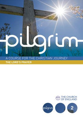 Pilgrim Course Book 2 The Lord's Prayer (Follow Stage)