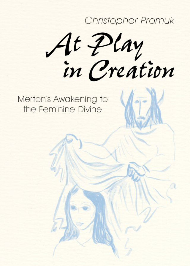 At Play in Creation Merton's Awakening to the Feminine Divine