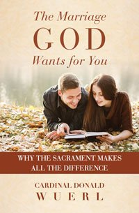Marriage God wants for You: Why the Sacrament makes all the difference