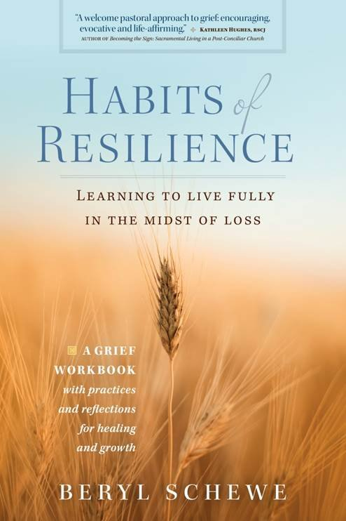 Habits of Resilience: Learning to Live Fully in the Midst of Loss