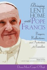 Bringing Lent Home with Pope Francis: Prayers, Reflections, and Activities for Families