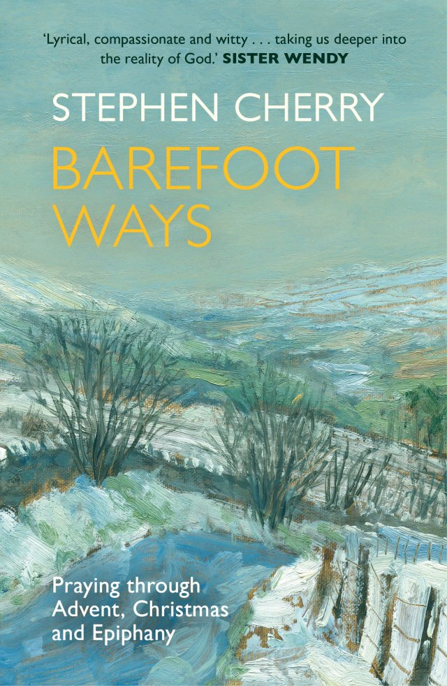 Barefoot Ways Praying Through Advent, Christmas and Beyond
