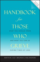 Handbook for Those Who Grieve: What You Should Know and What You Can Do during Times of Loss Revised Edition