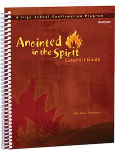 Anointed in the Spirit: Catechist Guide A High School Confirmation Program