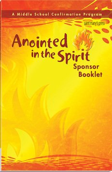 Anointed in the Spirit Sponsor Booklet: A Middle School Confirmation Program