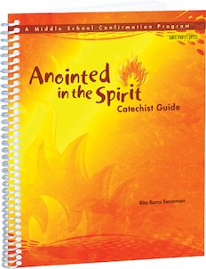 Anointed in the Spirit Catechist Guide: A Middle School Confirmation Program