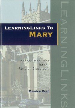 LearningLinks to Mary : Teacher Resources for the Religion Classroom