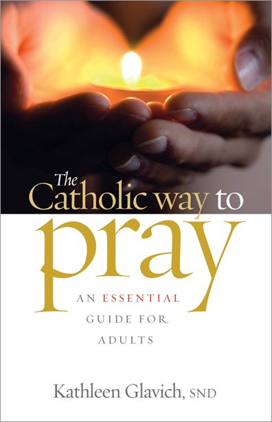 Catholic Way to Pray: An Essential Guide for Adults