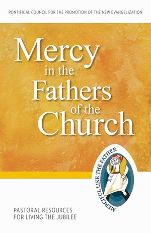 Mercy in the Fathers of the Church: Pastoral Resources for Living the Jubilee