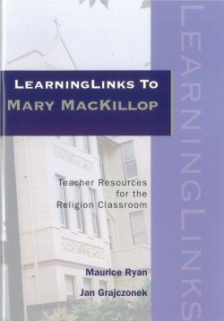 LearningLinks to Mary MacKillop : Teacher Resources for the Religion Classroom