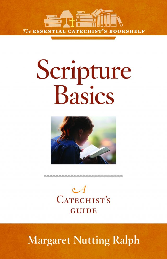 Scripture Basics: A Catechist's Guide to Interpreting and Understanding the Bible The Essential Catechist Bookshelf