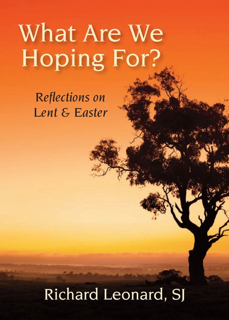 What Are We Hoping For?: Reflections on Lent and Easter